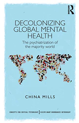 decolonizing-global-mental-health-the-psychiatrization-of-the-majority-world-concepts-for-critical-psychology