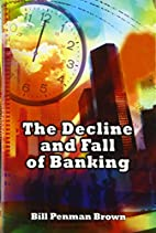 The decline and fall of banking by Bill…