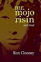 Mr. Mojo Risin' (ain't dead) by Ron Clooney