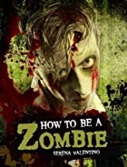 How to Be a Zombie: The Essential Guide for…