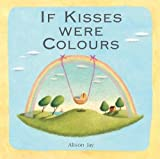 Jay, Alison: If Kisses Were Colours
