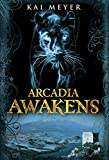 Meyer, Kai: Arcadia Awakens