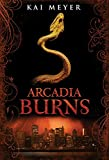 Kai Meyer: Arcadia Burns 2 (Arcadia Trilogy)