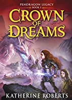 Crown of Dreams (Pendragon Legacy) by…