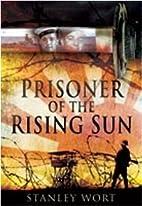 Prisoner of the Rising Sun by Stanley Wort