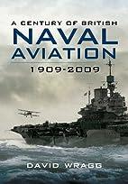 CENTURY OF BRITISH NAVAL AVIATION 1909 -…