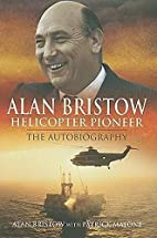 Alan Bristow: Helicopter Pioneer: The…