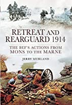 Retreat and Rearguard 1914: The BEF's…