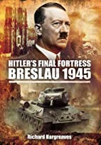 Hitler's final fortress : Breslau, 1945 by…