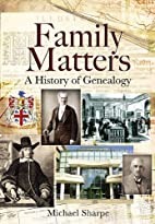 FAMILY MATTERS: A History of Genealogy by…
