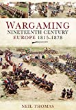 Thomas, Neil: WARGAMING NINETEENTH CENTURY EUROPE 1815-1878