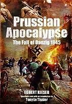 Prussian Apocalypse: The Fall of Danzig 1945…