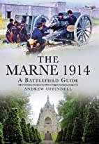THE BATTLE OF MARNE 1914 by Andrew Uffindell