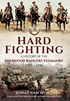 Hard Fighting: A History of the Sherwood…