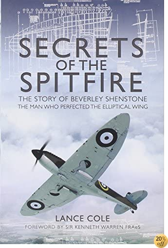 Secrets of the Spitfire: The Story of Beverley Shenstone, The Man Who Perfected the Elliptical Wing