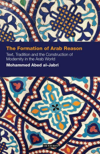 the-formation-of-arab-reason-text-tradition-and-the-construction-of-modernity-in-the-arab-world-contemp-arab-scholarship-in-the-social-sciences