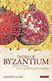 Dalby, Andrew: Tastes of Byzantium: The Cuisine of a Legendary Empire