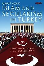 Islam and secularism in Turkey : Kemalism,…