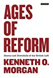 Morgan, Kenneth O.: Ages of Reform: Dawns and Downfalls of the British Left