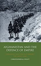 Afghanistan and the Defence of Empire:…