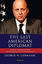 The Last American Diplomat: John D…