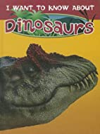 Dinosaurs (I Want to Know About) by Dougal…