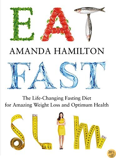 Eat, Fast, Slim: The Life-Changing Fasting Diet for Amazing Weight Loss and Optimum Health