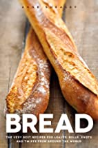 Bread: The very best recipes for loaves,…