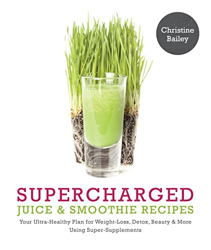 supercharged-juice-smoothie-recipes-your-ultra-healthy-plan-for-weight-loss-detox-beauty-and-more-using-green-vegetables-powders-and-super-supplements