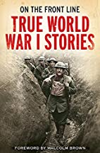 True World War I Stories by Jon E. Lewis