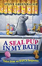 A Seal Pup in My Bath: Tales from an Rspca…