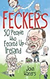 Waters: Feckers: 50 People Who Fecked Up Ireland