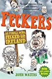Waters, John: Feckers: 50 People Who Fecked Up Ireland