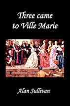 Three came to Ville Marie by Alan Sullivan