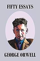 Fifty Orwell Essays by George Orwell