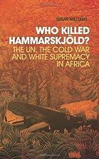 Who Killed Hammarskjöld?: The UN, the Cold…