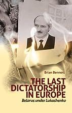 Last Dictatorship in Europe: Belarus Under…