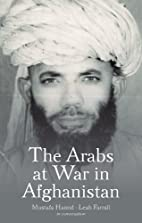 The Arabs at War in Afghanistan by Hamid…