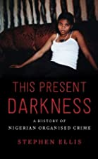This Present Darkness: A History of Nigerian…