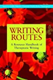 Gillie Bolton: Writing Routes: A Resource Handbook of Therapeutic Writing (Writing for Therapy Or Personal Development)