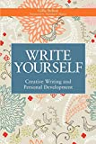 Bolton, Gillie: Write Yourself: Creative Writing and Personal Development (Writing for Therapy Or Personal Development)