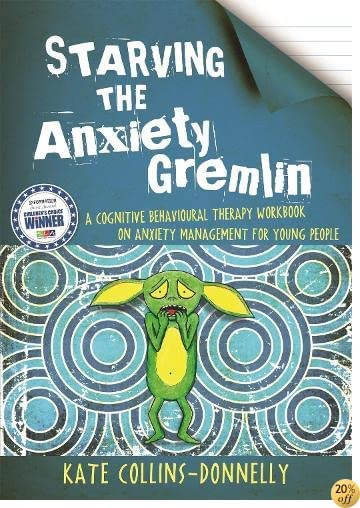 Starving the Anxiety Gremlin: A Cognitive Behavioural Therapy Workbook on Anxiety Management for Young People (Gremlin and Thief CBT Workbooks)