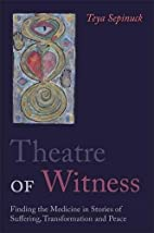 Theatre of Witness: Finding the Medicine in…