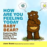 Evans, Jane: How are You Feeling Today Baby Bear?: A Domestic Violence Storybook
