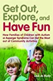 Rudy, Lisa Jo: Get Out, Explore, and Have Fun!: How Families of Children With Autism or Asperger Syndrome Can Get the Most Out of Community Activities