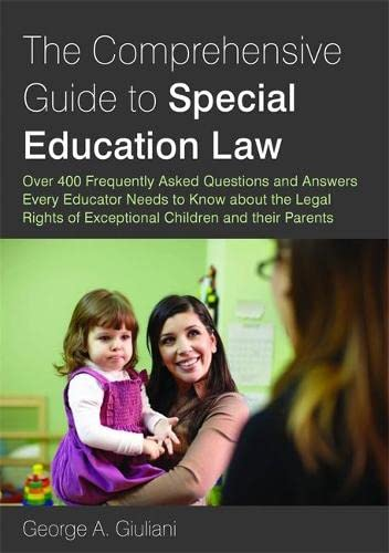 the-comprehensive-guide-to-special-education-law-over-400-frequently-asked-questions-and-answers-every-educator-needs-to-know-about-the-legal-rights-of-exceptional-children-and-their-parents