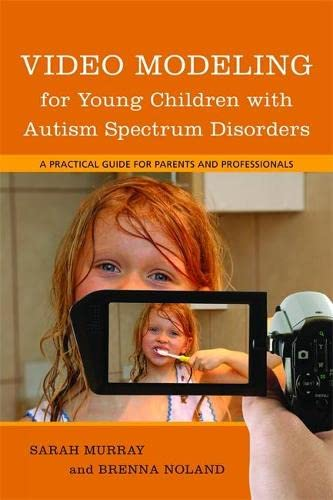 video-modeling-for-young-children-with-autism-spectrum-disorders-a-practical-guide-for-parents-and-professionals