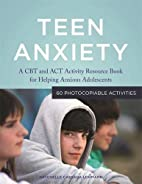 Teen Anxiety: A CBT and ACT Activity…