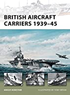 British Aircraft Carriers 1939-45 (New…