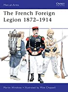 French Foreign Legion 1872-1914 by Martin…